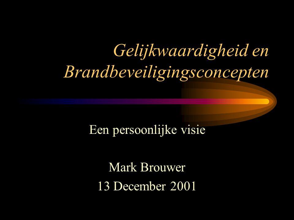 Gelijkwaardigheid en Brandbeveiligingsconcepten Een persoonlijke visie Mark Brouwer 13 December 2001