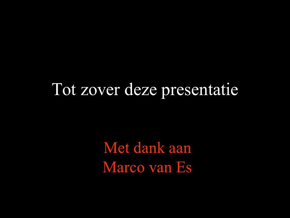 Tot zover deze presentatie Met dank aan Marco van Es