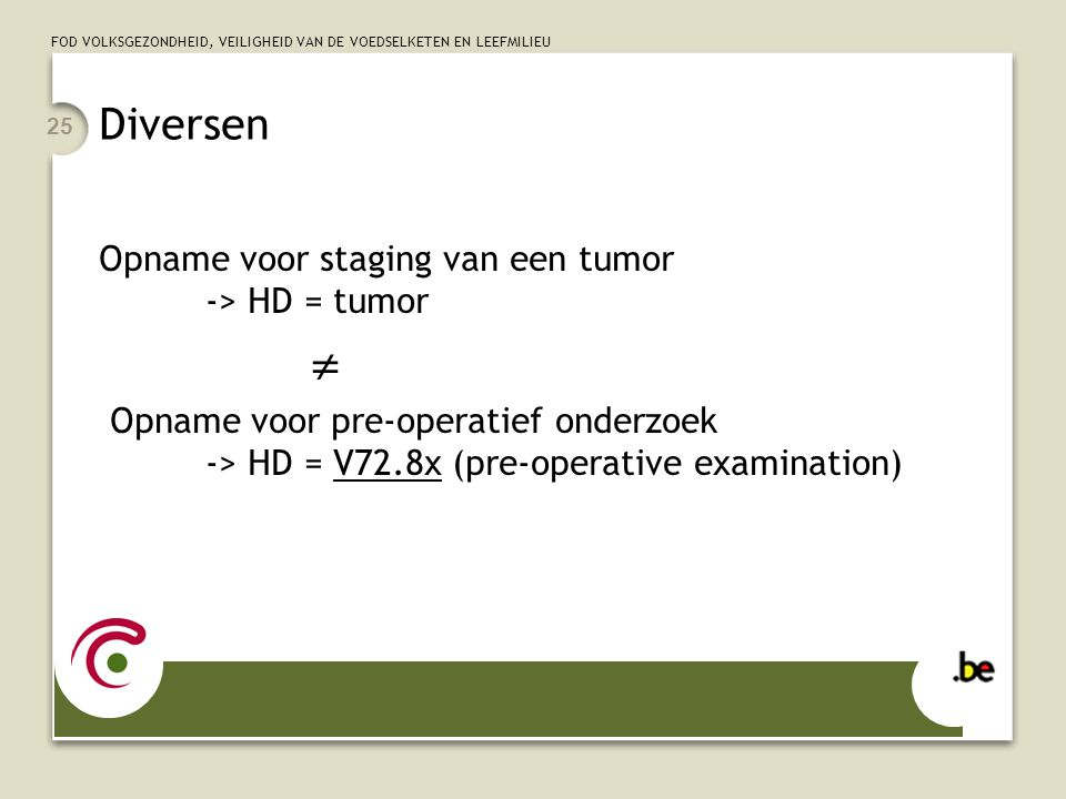 FOD VOLKSGEZONDHEID, VEILIGHEID VAN DE VOEDSELKETEN EN LEEFMILIEU 25 Diversen Opname voor staging van een tumor -> HD = tumor  Opname voor pre-operat