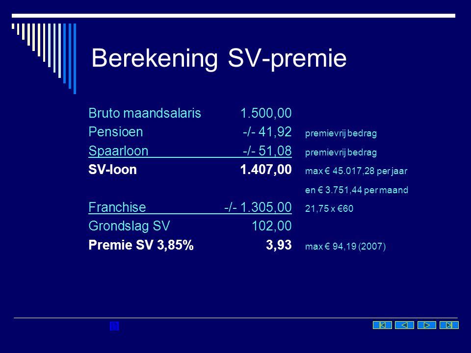 Berekening SV-premie Bruto maandsalaris1.500,00 Pensioen-/- 41,92 premievrij bedrag Spaarloon-/- 51,08 premievrij bedrag SV-loon1.407,00 max € 45.017,