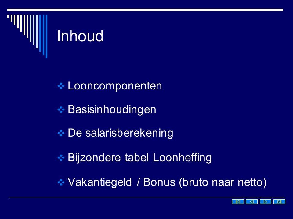 Inhoud LLooncomponenten BBasisinhoudingen DDe salarisberekening BBijzondere tabel Loonheffing VVakantiegeld / Bonus (bruto naar netto)