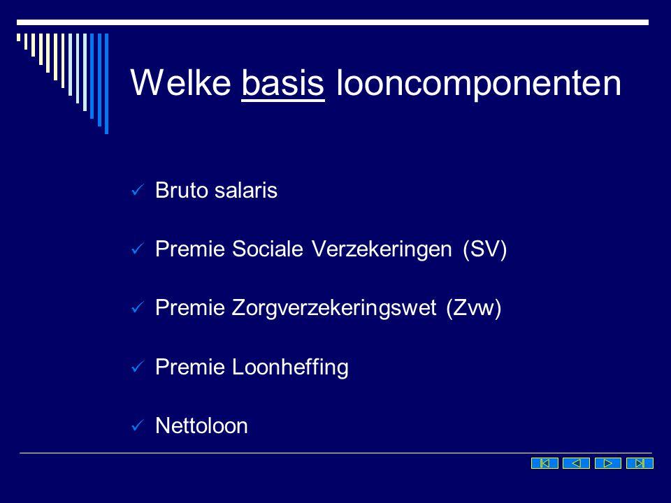 Welke basis looncomponenten  Bruto salaris  Premie Sociale Verzekeringen (SV)  Premie Zorgverzekeringswet (Zvw)  Premie Loonheffing  Nettoloon