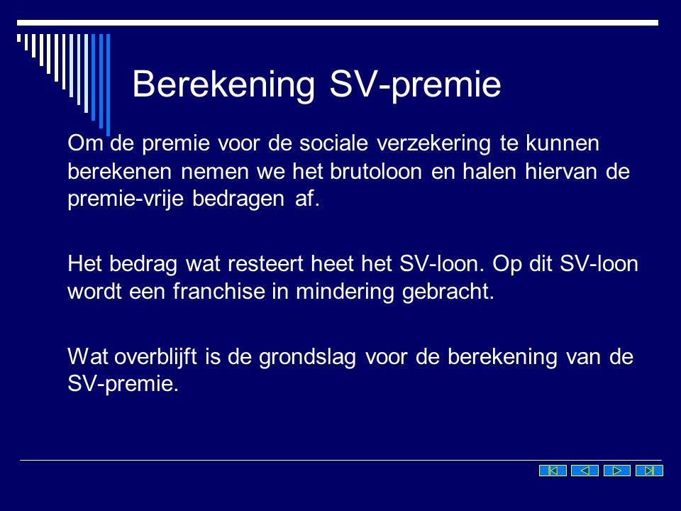 Berekening SV-premie  Premie-vrije bedragen zijn de looncomponenten waarover geen premies hoeven te worden ingehouden voor de sociale verzekeringen en/of loonheffing.