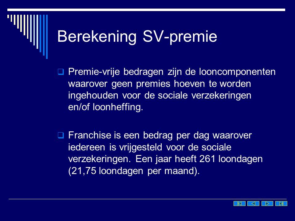 Berekening SV-premie  Premie-vrije bedragen zijn de looncomponenten waarover geen premies hoeven te worden ingehouden voor de sociale verzekeringen e