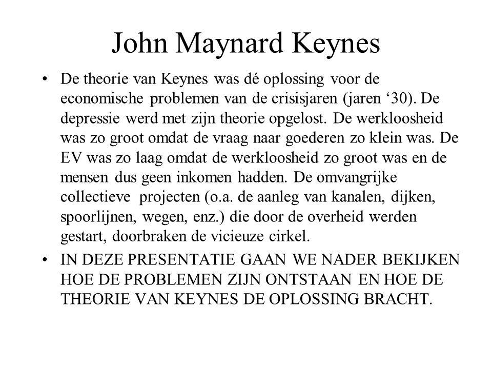John Maynard Keynes •De theorie van Keynes was dé oplossing voor de economische problemen van de crisisjaren (jaren '30). De depressie werd met zijn t