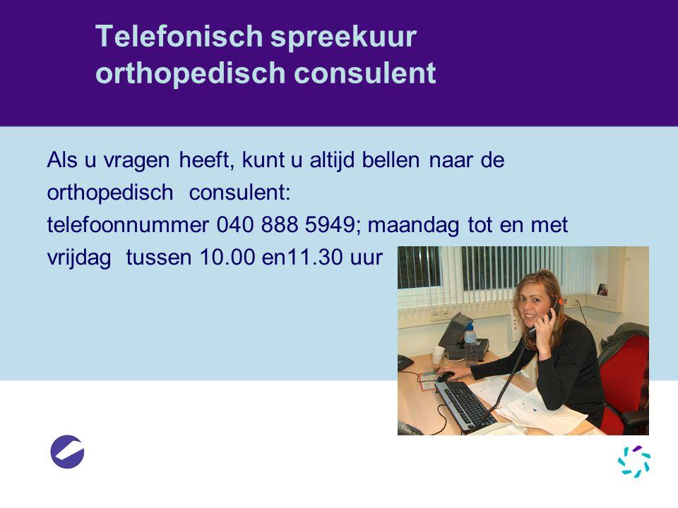 Telefonisch spreekuur orthopedisch consulent Als u vragen heeft, kunt u altijd bellen naar de orthopedisch consulent: telefoonnummer 040 888 5949; maa