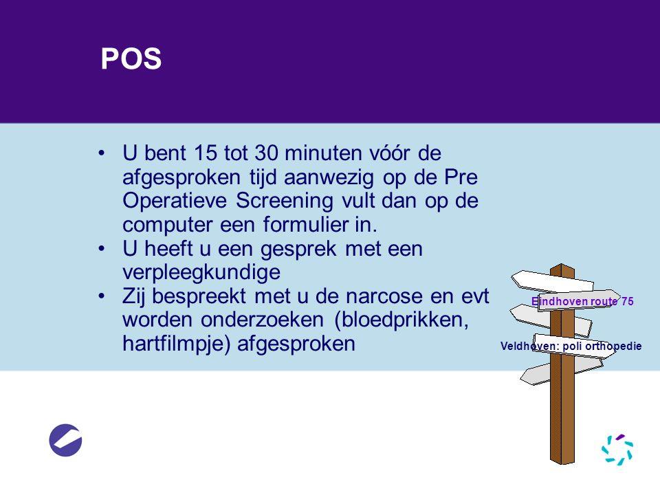 POS •U bent 15 tot 30 minuten vóór de afgesproken tijd aanwezig op de Pre Operatieve Screening vult dan op de computer een formulier in. •U heeft u ee