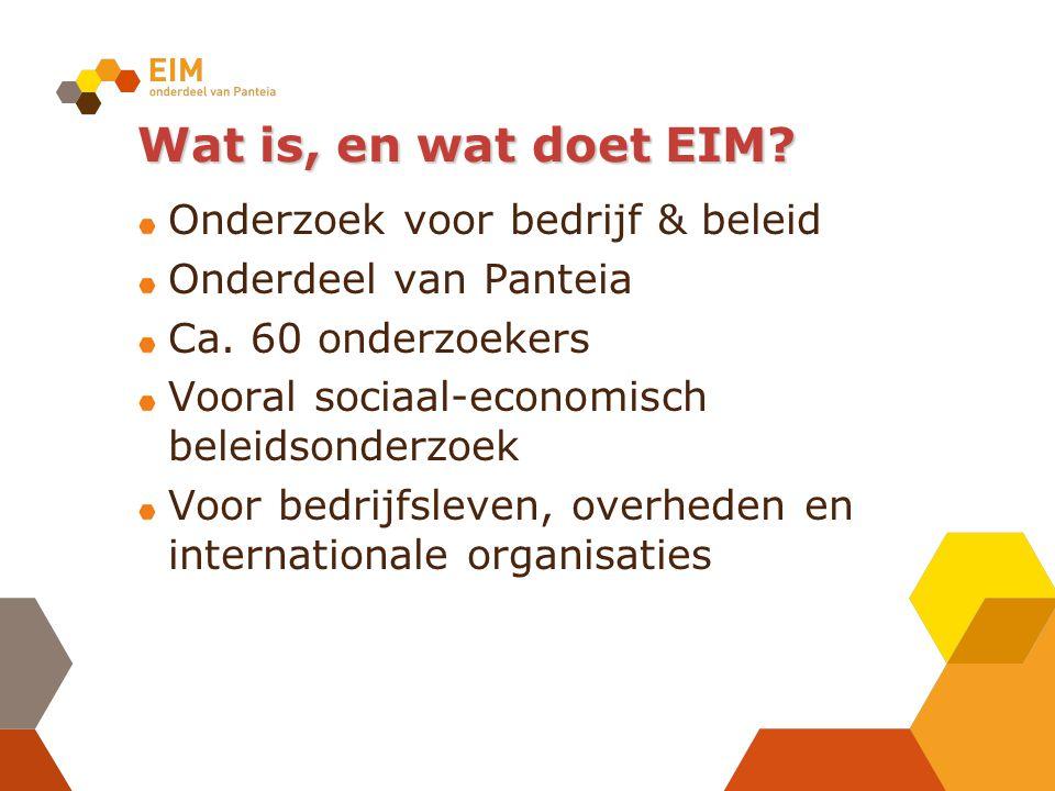 Wat is, en wat doet EIM. Onderzoek voor bedrijf & beleid Onderdeel van Panteia Ca.