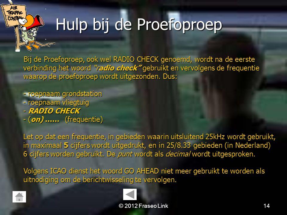 © 2012 Fraseo Link13 Hulp bij Eerste verbinding (2) Hulp bij Eerste verbinding (2) Volgens ICAO moeten klaringen en belangrijke verkeersleidingsberich