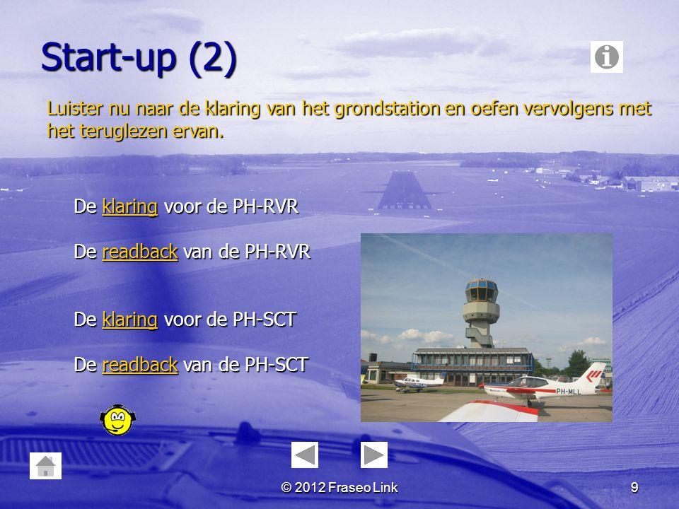 © 2012 Fraseo Link8 Start-up (1) Onderstaande oefeningen bevatten het verzoek om de motor te starten nadat de eerste oproep is gepleegd. Luister eerst