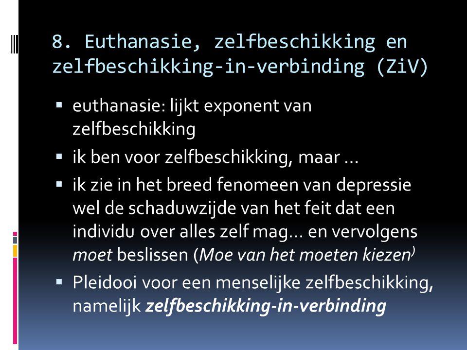 8. Euthanasie, zelfbeschikking en zelfbeschikking-in-verbinding (ZiV)  euthanasie: lijkt exponent van zelfbeschikking  ik ben voor zelfbeschikking,