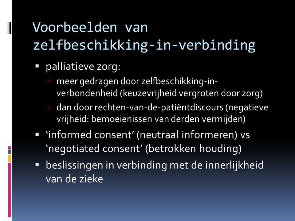 Voorbeelden van zelfbeschikking-in-verbinding  palliatieve zorg:  meer gedragen door zelfbeschikking-in- verbondenheid (keuzevrijheid vergroten door
