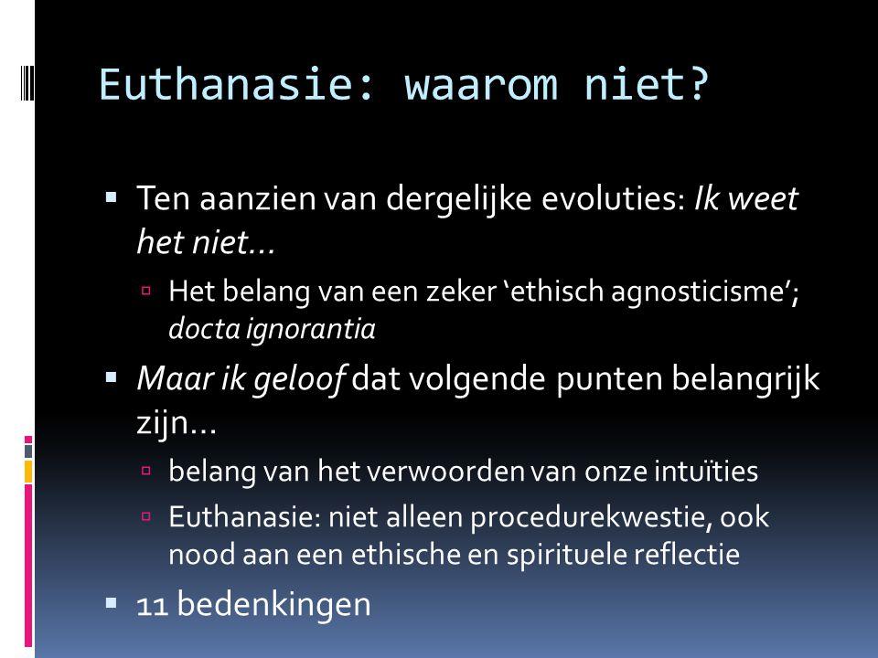 Euthanasie: waarom niet?  Ten aanzien van dergelijke evoluties: Ik weet het niet…  Het belang van een zeker 'ethisch agnosticisme'; docta ignorantia