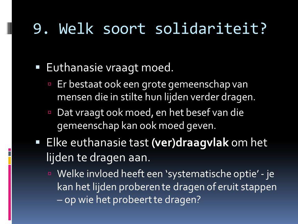 9. Welk soort solidariteit?  Euthanasie vraagt moed.  Er bestaat ook een grote gemeenschap van mensen die in stilte hun lijden verder dragen.  Dat