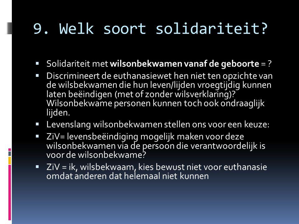 9. Welk soort solidariteit?  Solidariteit met wilsonbekwamen vanaf de geboorte = ?  Discrimineert de euthanasiewet hen niet ten opzichte van de wils