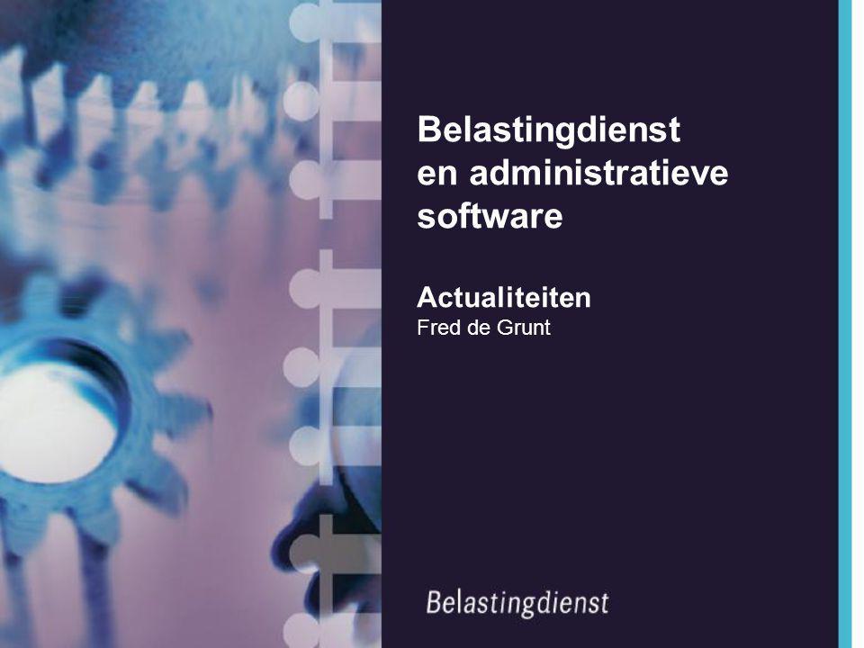 Belastingdienst en administratieve software Actualiteiten Fred de Grunt