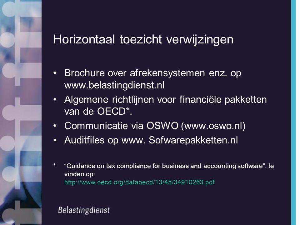 Horizontaal toezicht verwijzingen •Brochure over afrekensystemen enz. op www.belastingdienst.nl •Algemene richtlijnen voor financiële pakketten van de