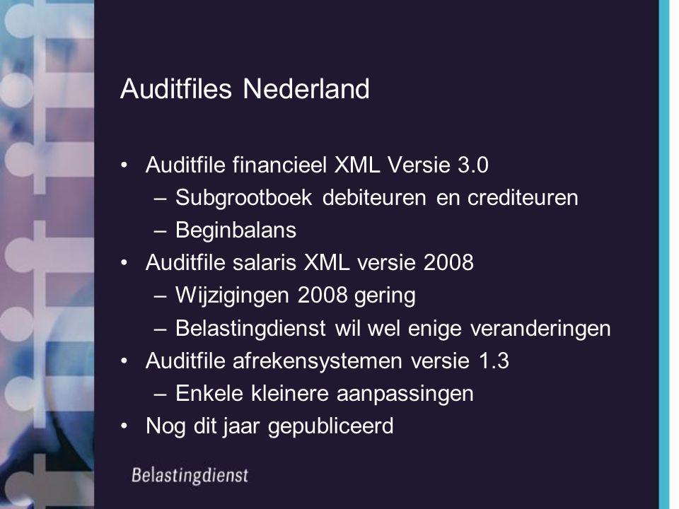 Auditfiles Nederland •Auditfile financieel XML Versie 3.0 –Subgrootboek debiteuren en crediteuren –Beginbalans •Auditfile salaris XML versie 2008 –Wij