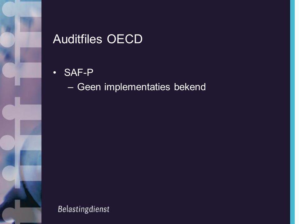Auditfiles OECD •SAF-P –Geen implementaties bekend