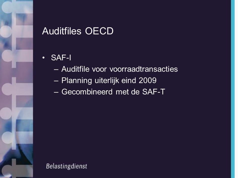 Auditfiles OECD •SAF-I –Auditfile voor voorraadtransacties –Planning uiterlijk eind 2009 –Gecombineerd met de SAF-T