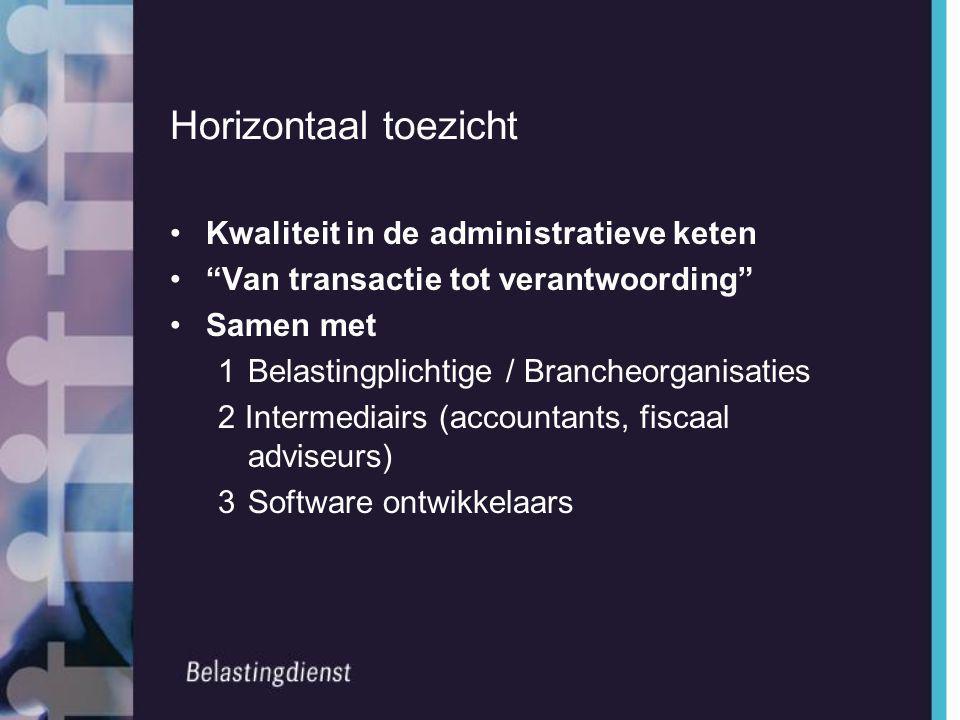 """Horizontaal toezicht •Kwaliteit in de administratieve keten •""""Van transactie tot verantwoording"""" •Samen met 1Belastingplichtige / Brancheorganisaties"""