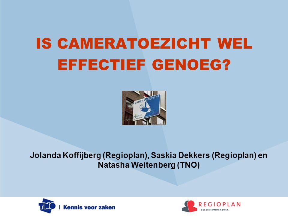 IS CAMERATOEZICHT WEL EFFECTIEF GENOEG? Jolanda Koffijberg (Regioplan), Saskia Dekkers (Regioplan) en Natasha Weitenberg (TNO)