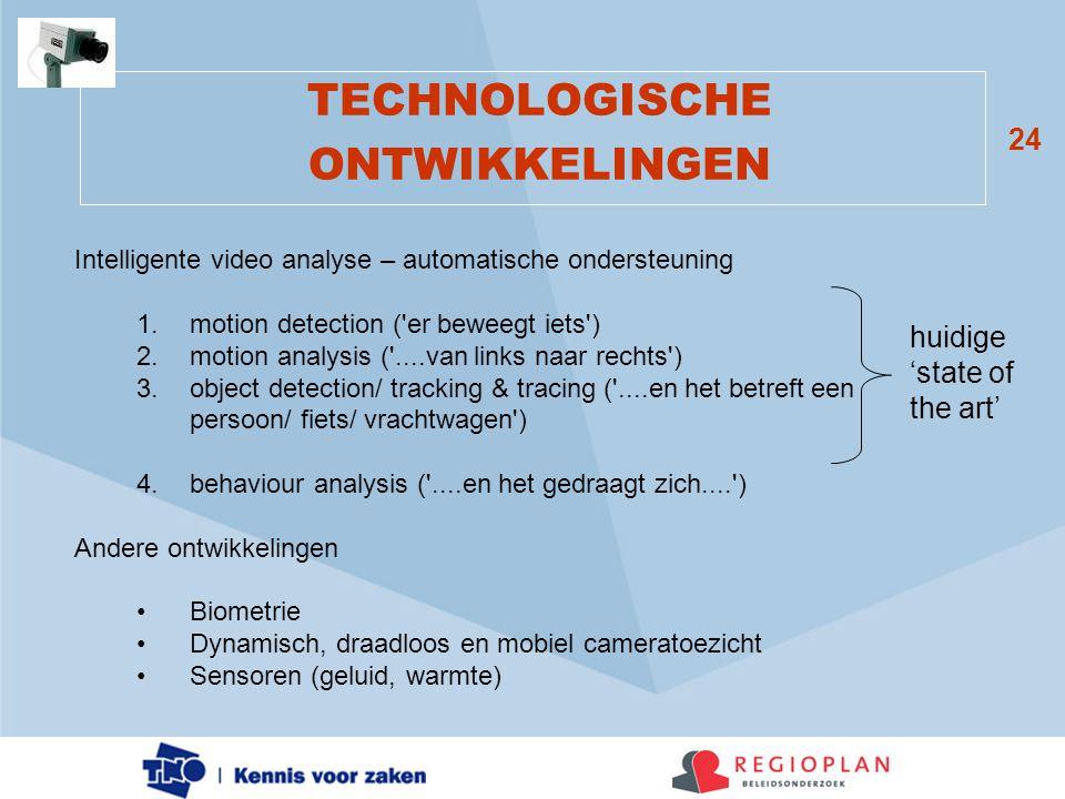 24 TECHNOLOGISCHE ONTWIKKELINGEN Intelligente video analyse – automatische ondersteuning 1.motion detection ('er beweegt iets') 2.motion analysis ('..