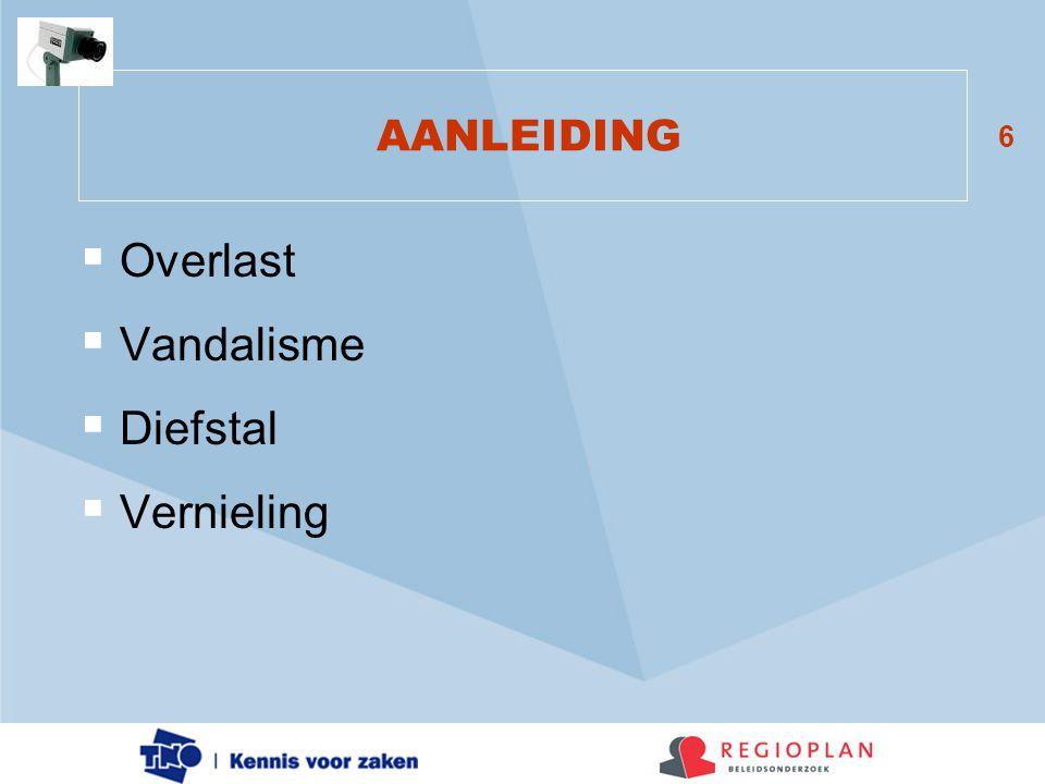6 AANLEIDING  Overlast  Vandalisme  Diefstal  Vernieling