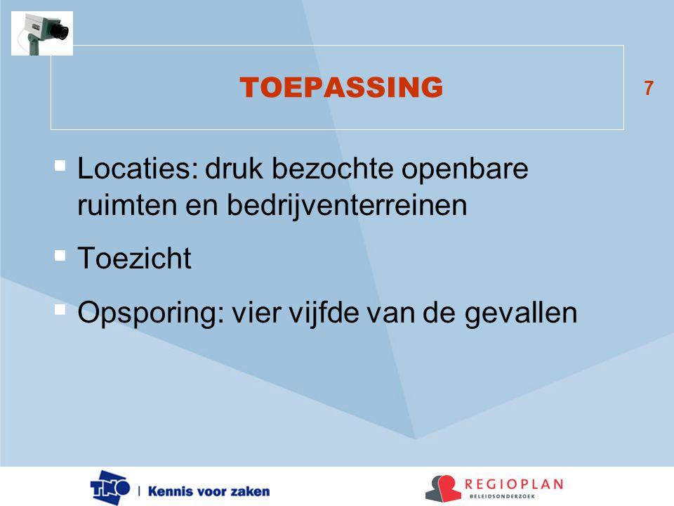 7 TOEPASSING  Locaties: druk bezochte openbare ruimten en bedrijventerreinen  Toezicht  Opsporing: vier vijfde van de gevallen