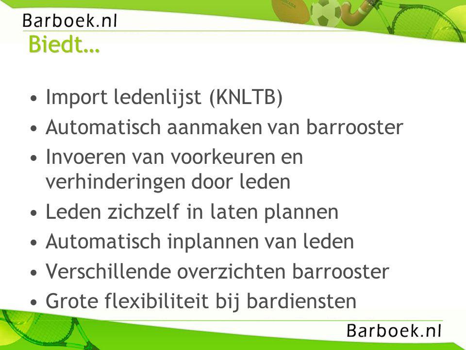 Biedt… •Import ledenlijst (KNLTB) •Automatisch aanmaken van barrooster •Invoeren van voorkeuren en verhinderingen door leden •Leden zichzelf in laten