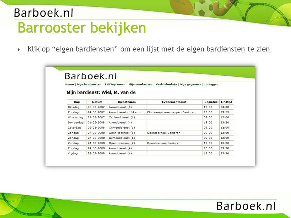 """Barrooster bekijken •Klik op """"eigen bardiensten"""" om een lijst met de eigen bardiensten te zien."""