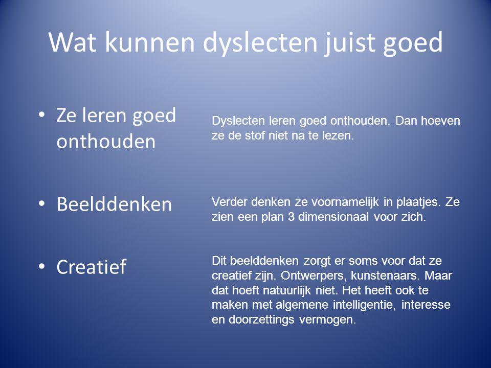 Wat kunnen dyslecten juist goed • Ze leren goed onthouden • Beelddenken • Creatief Dyslecten leren goed onthouden.