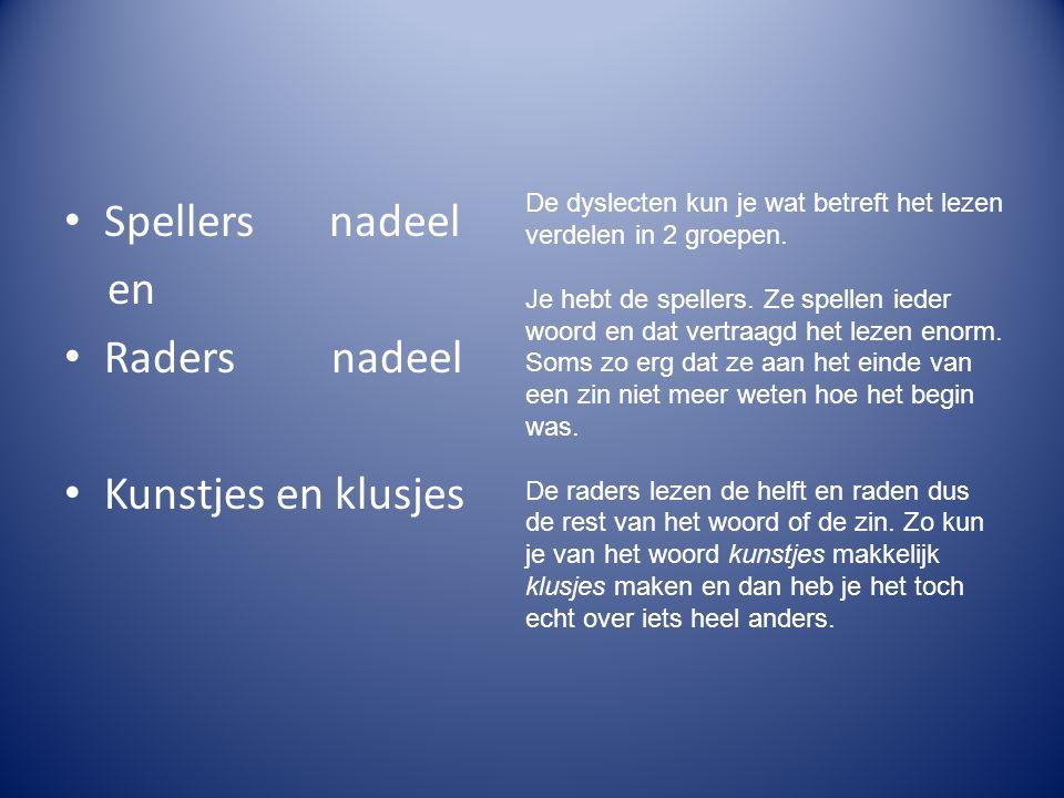 • Spellers nadeel en • Raders nadeel • Kunstjes en klusjes De dyslecten kun je wat betreft het lezen verdelen in 2 groepen.