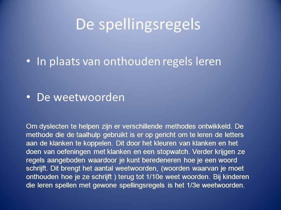 De spellingsregels • In plaats van onthouden regels leren • De weetwoorden Om dyslecten te helpen zijn er verschillende methodes ontwikkeld.