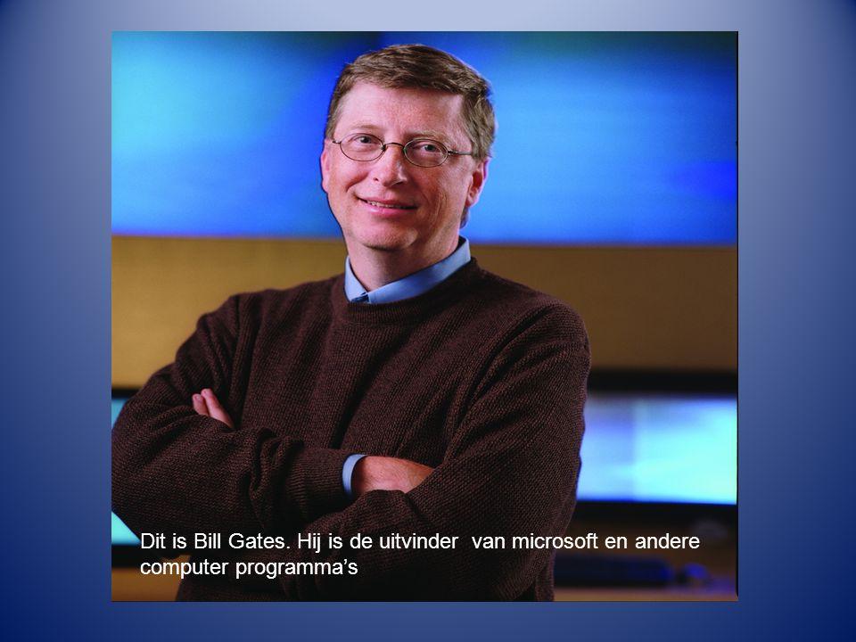Dit is Bill Gates. Hij is de uitvinder van microsoft en andere computer programma's