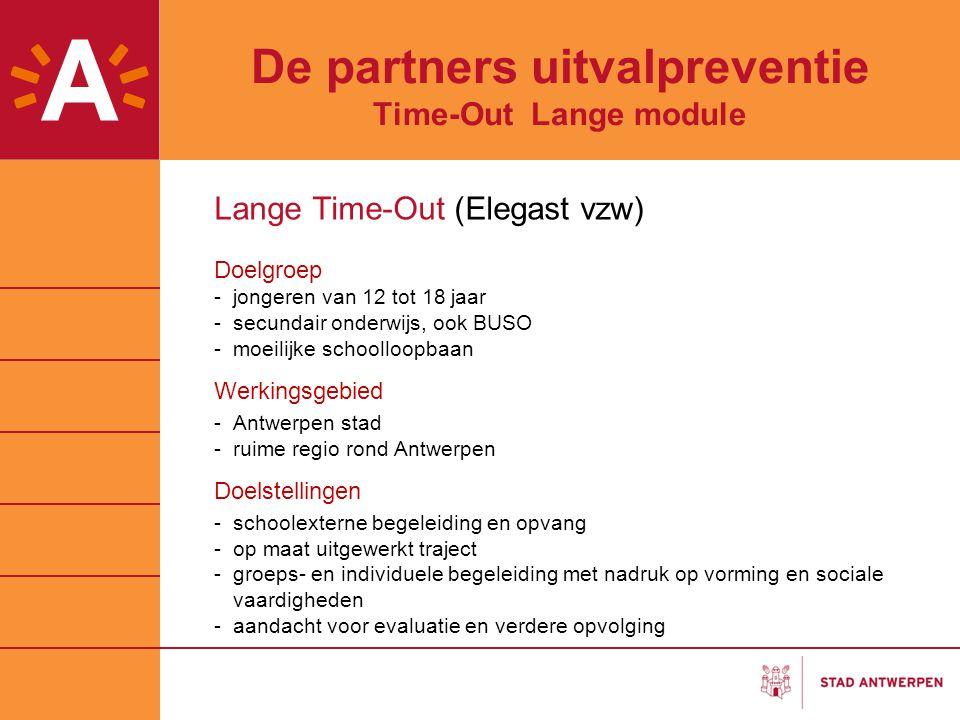 De partners uitvalpreventie Time-Out Lange module Lange Time-Out (Elegast vzw) Doelgroep -jongeren van 12 tot 18 jaar -secundair onderwijs, ook BUSO -
