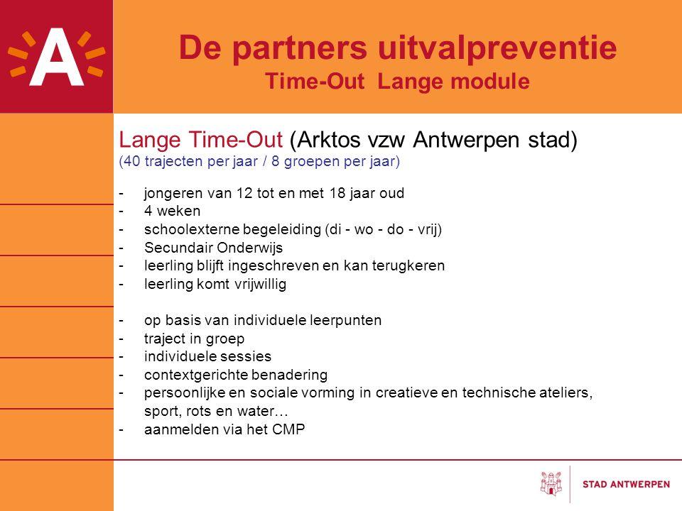 De partners uitvalpreventie Time-Out Lange module Lange Time-Out (Arktos vzw Antwerpen stad) (40 trajecten per jaar / 8 groepen per jaar) -jongeren va