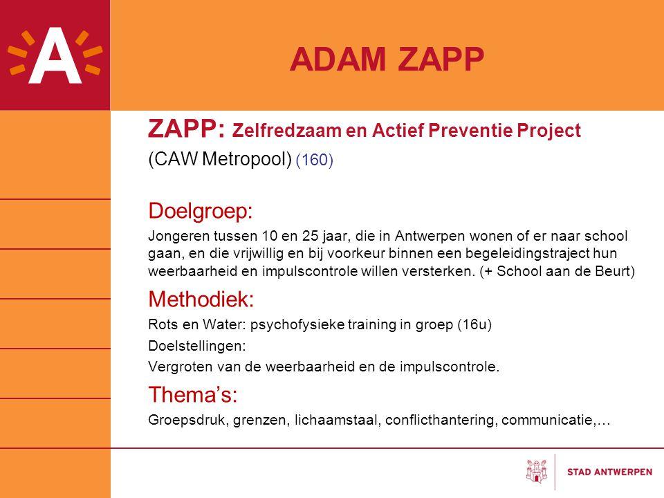 ADAM ZAPP ZAPP: Zelfredzaam en Actief Preventie Project (CAW Metropool) (160) Doelgroep: Jongeren tussen 10 en 25 jaar, die in Antwerpen wonen of er n