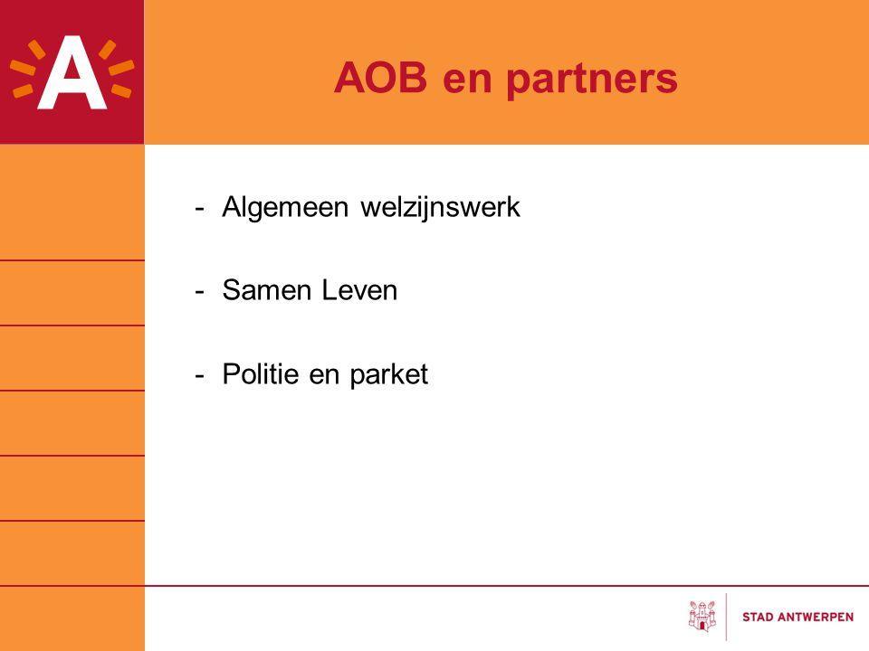 AOB en partners -Algemeen welzijnswerk -Samen Leven -Politie en parket