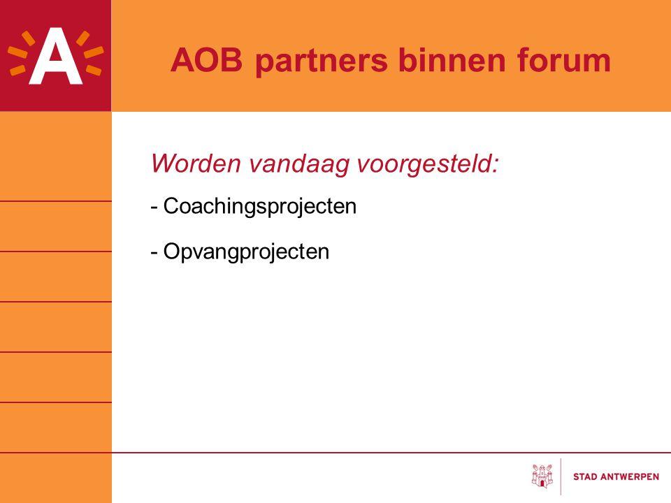 AOB partners binnen forum Worden vandaag voorgesteld: -Coachingsprojecten -Opvangprojecten