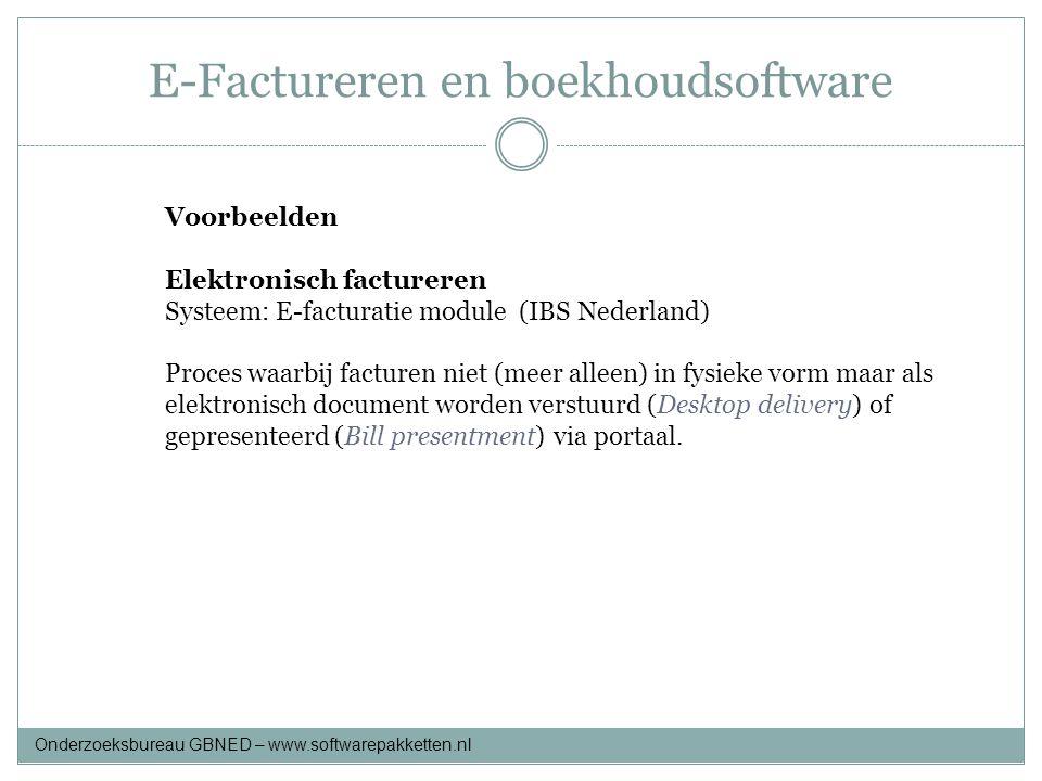 E-Factureren en boekhoudsoftware Voorbeelden Elektronisch factureren Systeem: E-facturatie module (IBS Nederland) Proces waarbij facturen niet (meer a