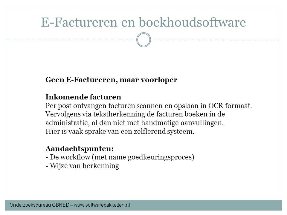 E-Factureren en boekhoudsoftware Onderzoeksbureau GBNED – www.softwarepakketten.nl Geen E-Factureren, maar voorloper Inkomende facturen Per post ontva