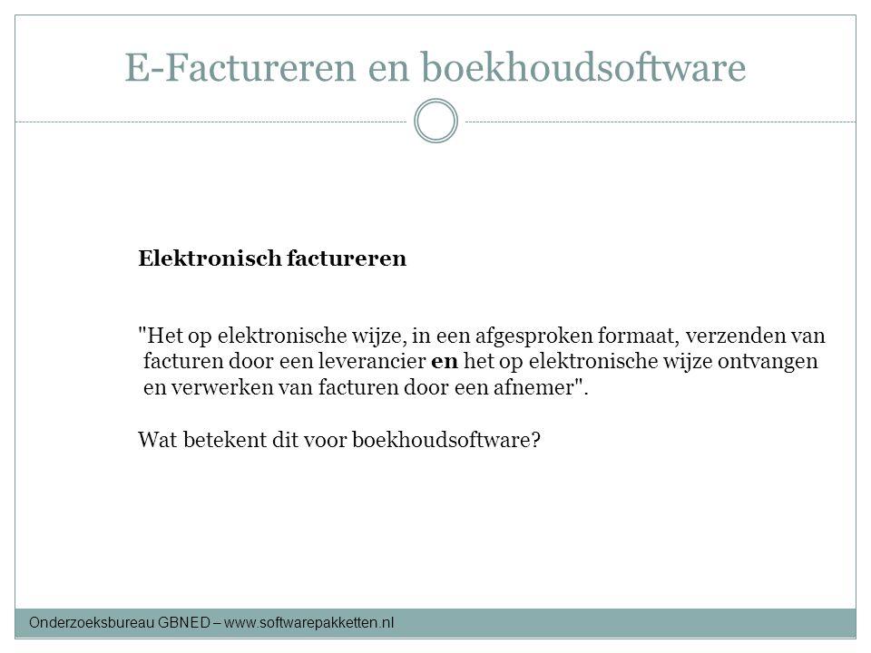 E-Factureren en boekhoudsoftware Onderzoeksbureau GBNED – www.softwarepakketten.nl Elektronisch factureren