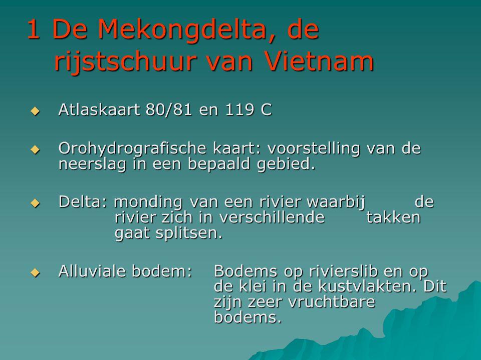 1 De Mekongdelta, de rijstschuur van Vietnam  Atlaskaart 80/81 en 119 C  Orohydrografische kaart: voorstelling van de neerslag in een bepaald gebied
