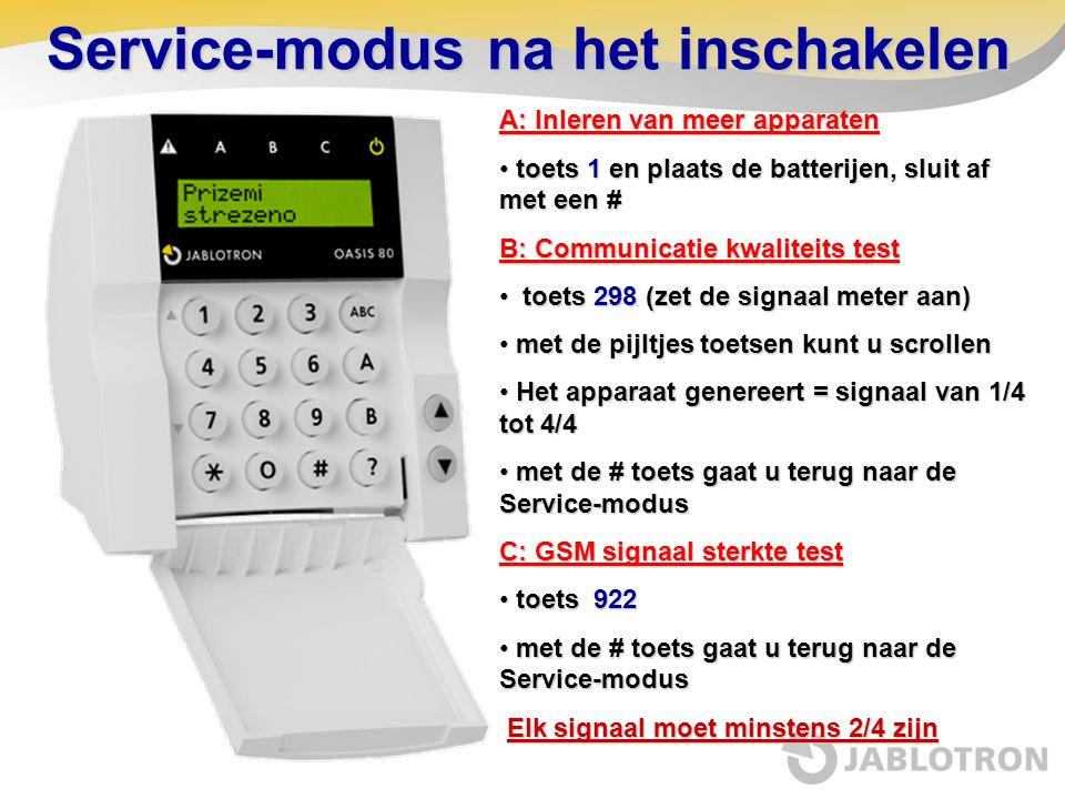 Service-modus na het inschakelen A: Inleren van meer apparaten • toets 1 en plaats de batterijen, sluit af met een # B: Communicatie kwaliteits test •