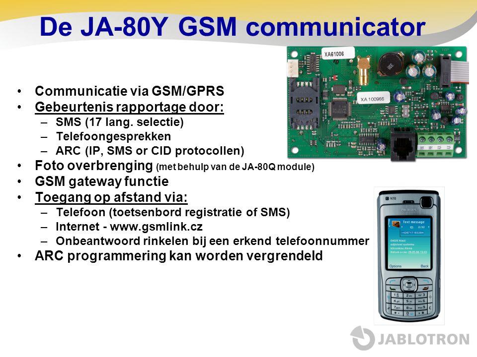 De JA-80Y GSM communicator •Communicatie via GSM/GPRS •Gebeurtenis rapportage door: –SMS (17 lang. selectie) –Telefoongesprekken –ARC (IP, SMS or CID