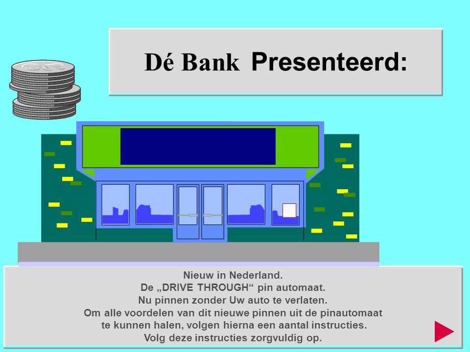 """Dé Bank Presenteerd: Nieuw in Nederland. De """"DRIVE THROUGH"""" pin automaat. Nu pinnen zonder Uw auto te verlaten. Om alle voordelen van dit nieuwe pinne"""