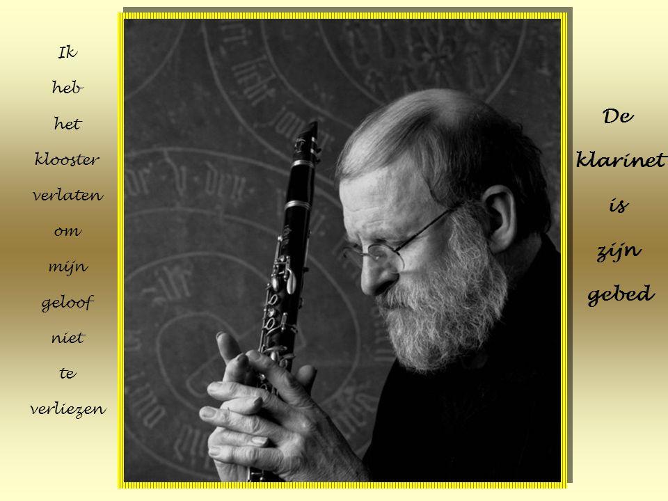 Ik heb het klooster verlaten om mijn geloof niet te verliezen De klarinet is zijn gebed