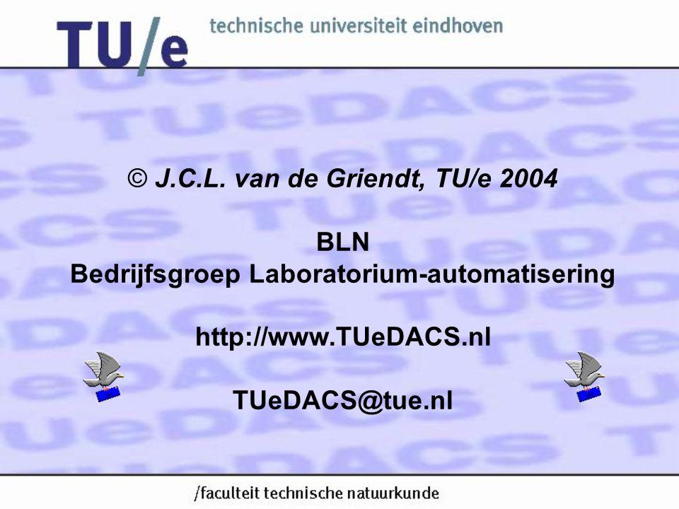 © J.C.L. van de Griendt, TU/e 2004 BLN Bedrijfsgroep Laboratorium-automatisering http://www.TUeDACS.nl TUeDACS@tue.nl