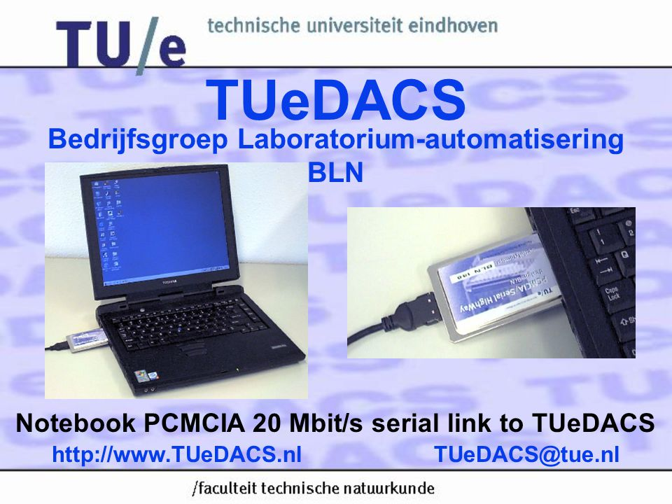 TUeDACS/1 •Compact •Stand-alone acquisition & control units •Basic functions •Especially suitable for practical work for first year students TUeDACS@tue.nlhttp://www.TUeDACS.nl